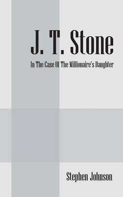 J.T. Stone: In the Case of the Millionaire's Daughter (Paperback)