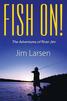Fish On! the Adventures of River Jim (Paperback)