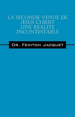La Seconde Venue de Jesus Christ Une Realite Incontestable (Paperback)