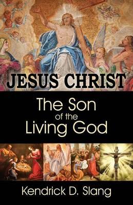 Jesus Christ: The Son of the Living God (Paperback)