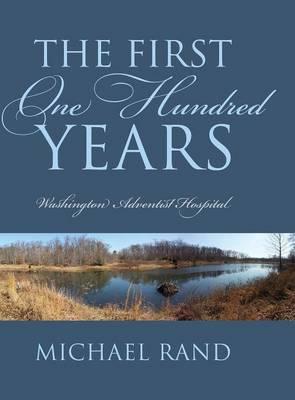 The First One Hundred Years: Washington Adventist Hospital (Hardback)
