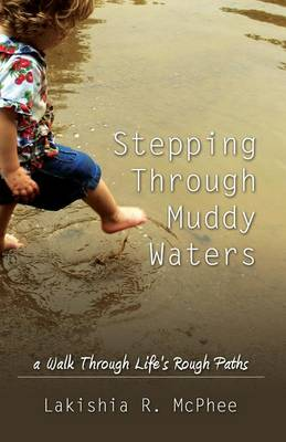 Stepping Through Muddy Waters: A Walk Through Life's Rough Paths (Paperback)