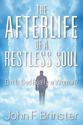 The Afterlife of a Restless Soul: But Is God Really a Woman? (Paperback)