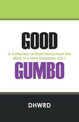 Good Gumbo: A Collection of Short Stories from the Mind of a New Orleanian Vol 1 (Paperback)