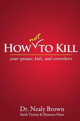 How Not to Kill: Your Spouse, Kids, and Coworkers (Paperback)