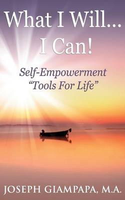 What I Will...I Can!: Self-Empowerment Tools for Life (Paperback)