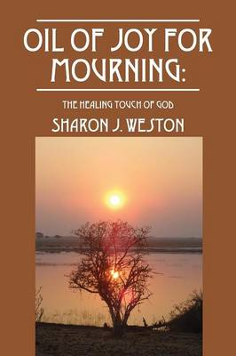 Oil of Joy for Mourning: The Healing Touch of God (Paperback)