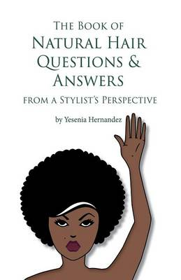 The Book of Natural Hair Questions & Answers (from a Stylist Perspective) (Paperback)