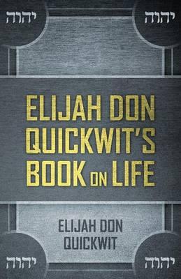 Elijah Don Quickwit's Book on Life (Paperback)