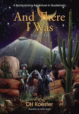 And There I Was Volume VII: A Backpacking Adventure in Guatemala (Paperback)