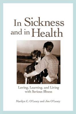 In Sickness and in Health: Loving, Learning, and Living with Serious Illness (Paperback)