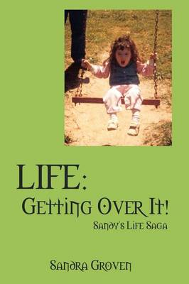 Life: Getting Over It - Sandy's Life Saga (Paperback)