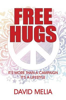 Free Hugs: It's More Than a Campaign - It's a Lifestyle (Paperback)