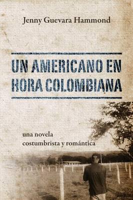 Un Americano En Hora Colombiana: Una Novela Costumbrista y Romantica (Paperback)