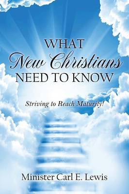 What New Christians Need to Know: Striving to Reach Maturity! (Paperback)
