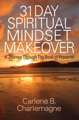 31 Day Spiritual Mindset Makeover: A Journey Through the Book of Proverbs (Paperback)