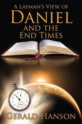 A Layman's View of Daniel and the End Times (Paperback)