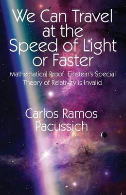 We Can Travel at the Speed of Light or Faster: Mathematical Proof: Einstein's Special Theory of Relativity Is Invalid (Paperback)