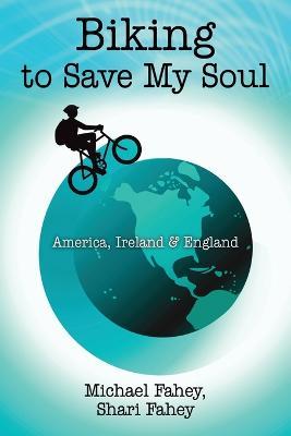 Biking to Save My Soul: America, Ireland & England (Paperback)