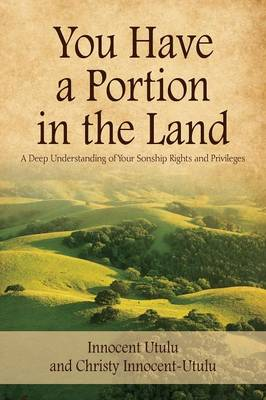 You Have a Portion in the Land: A Deep Understanding of Your Sonship Rights and Privileges (Paperback)
