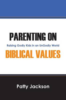 Parenting on Biblical Values: Raising Godly Kids in an Ungodly World (Paperback)