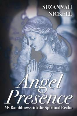 Angel Presence: My Ramblings with the Spiritual Realm (Paperback)