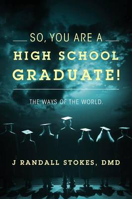 So, You Are a High School Graduate! the Ways of the World. (Paperback)