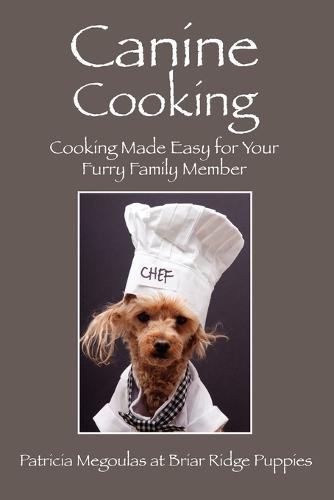 Canine Cooking: Cooking Made Easy for Your Furry Family Member (Paperback)