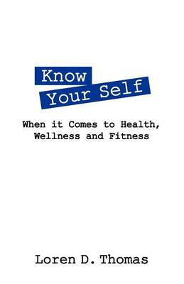 Know Your Self: When It Comes to Health, Wellness and Fitness (Paperback)