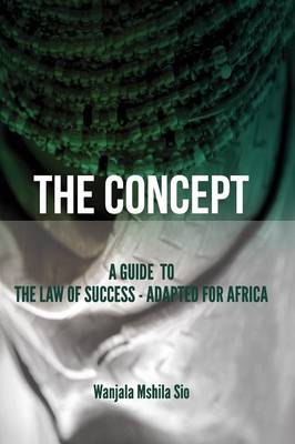 The Concept: A Guide to the Law of Success - Adapted for Africa (Paperback)