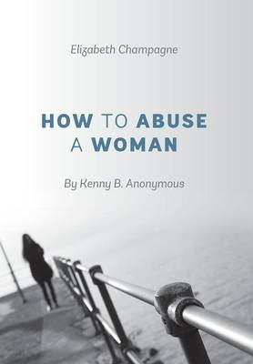How to Abuse a Woman: By Kenny B. Anonymous (Hardback)