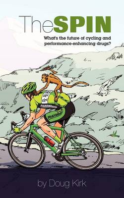 The Spin: What's the Future of Cycling and Performance-Enhancing Drugs? (Paperback)