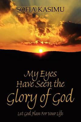 My Eyes Have Seen the Glory of God: Let God Plan for Your Life (Paperback)