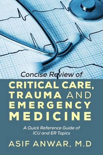 Concise Review of Critical Care, Trauma and Emergency Medicine: A Quick Reference Guide of ICU and Er Topics (Paperback)