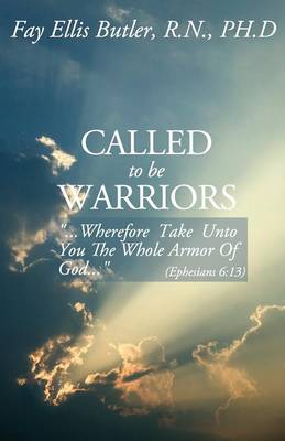 Called to Be Warriors: ...Wherefore Take Unto You the Whole Armor of God... (Paperback)