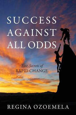 Success Against All Odds: Five Secrets of Rapid Change (Paperback)