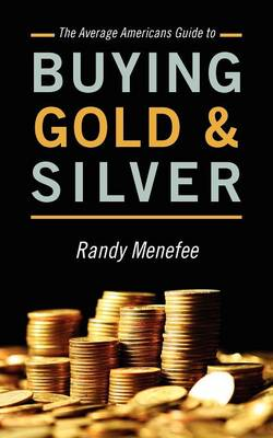 The Average Americans Guide to Buying Gold and Silver (Paperback)