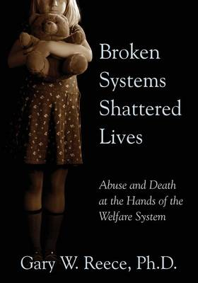 Broken Systems Shattered Lives: Abuse and Death at the Hands of the Welfare System (Paperback)