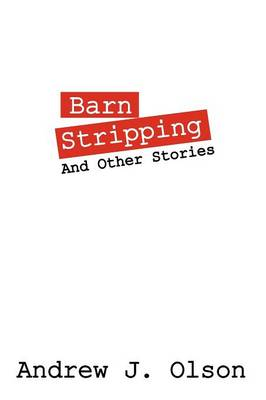 Barn Stripping: And Other Stories (Paperback)
