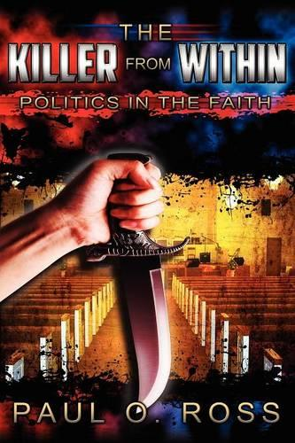 The Killer From Within: Politics in the Faith: A Tenacity for the Truth to Encourage, Strengthen and Set Free (Paperback)