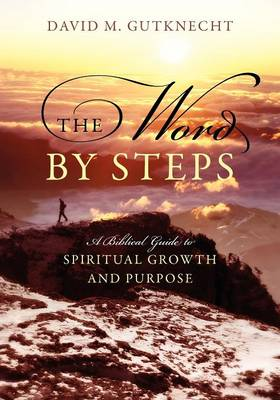 The Word by Steps: A Biblical Guide to Spiritual Growth and Purpose (Paperback)
