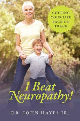 I Beat Neuropathy! Getting Your Life Back on Track (Paperback)