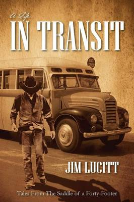 A Life...in Transit: Tales from the Saddle of a Forty-Footer (Paperback)