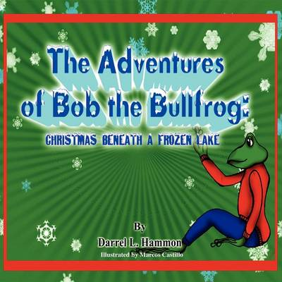 Christmas Beneath the Lake: From the Adventures of Bob the Bullfrog (Paperback)