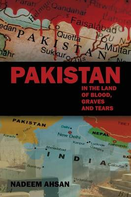 Pakistan: In the Land of Blood, Graves and Tears (Paperback)
