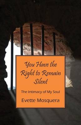 You Have the Right to Remain Silent: The Intimacy of My Soul (Paperback)