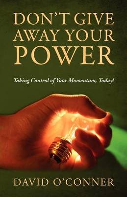 Don't Give Away Your Power: Taking Control of Your Momentum, Today! (Paperback)