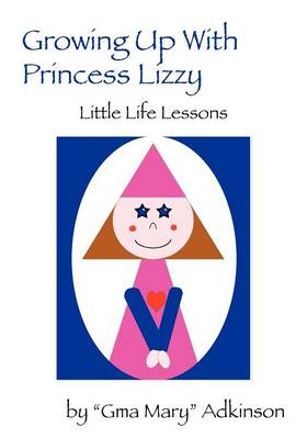 Growing Up with Princess Lizzy: Little Life Lessons (Paperback)