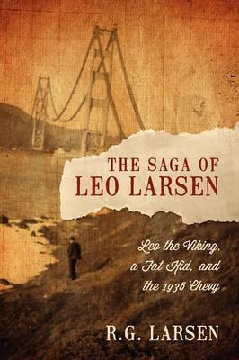 The Saga of Leo Larsen: Leo the Viking, a Fat Kid, and the 1936 Chevy (Paperback)