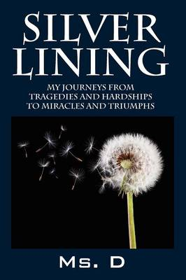 Silver Lining: My Journeys from Tragedies and Hardships to Miracles and Triumphs (Paperback)